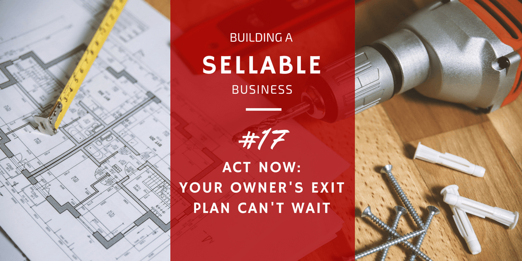 You as the business owner MUST have an exit plan
