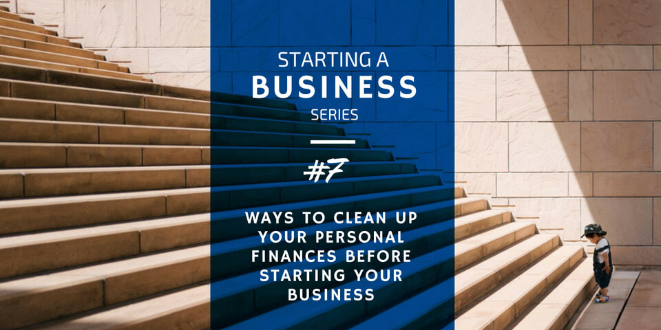 Ways to Stabilize Your Finances Before Starting a Business