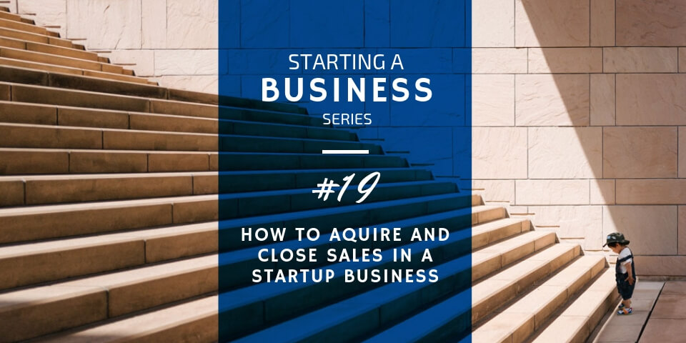 Get and Close Sales in a Startup Business