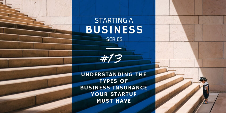 Types of Business Insurance Your Startup Must Have