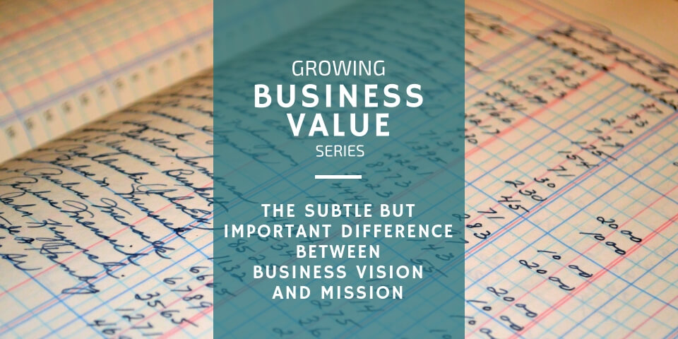 The Difference Between Business Vision and Mission